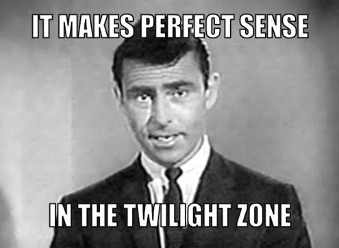 rod-serling-meme-generator-it-makes-perfect-sense-in-the-twilight-zone-495e9a