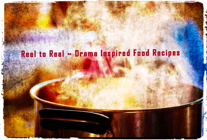 Reel to real drama inspired food recipes desi rants n raves reel to real drama inspired food recipes forumfinder Image collections